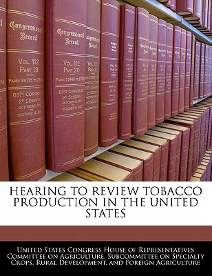 Bibliogov Hearing to Review Tobacco Production in the United States by United States Congress House of Represen [Paperback] at Sears.com